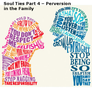 Soul Ties Part 4 – Perversion in the Family
