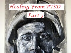 Healing From Post Traumatic Stress Disorder Part 3